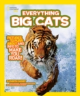 Everything Big Cats : Pictures to Purr About and Info to Make You Roar! - Book