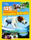 125 True Stories of Amazing Animals : Inspiring Tales of Animal Friendship & Four-Legged Heroes, Plus Crazy Animal Antics - Book