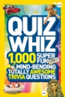 Quiz Whiz : 1,000 Super Fun, Mind-Bending, Totally Awesome Trivia Questions - Book