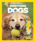 Everything Dogs : All the Canine Facts, Photos, and Fun You Can Get Your Paws on! - Book