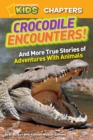 National Geographic Kids Chapters: Crocodile Encounters : And More True Stories of Adventures with Animals - Book