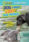 National Geographic Kids Chapters: Dog Finds Lost Dolphins : And More True Stories of Amazing Animal Heroes - Book