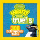 Weird But True! 5 : 300 Outrageous Facts - Book