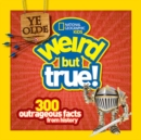 Ye Olde Weird But True! : 300 Outrageous Facts from History - Book