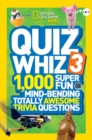 Quiz Whiz 3 : 1,000 Super Fun Mind-Bending Totally Awesome Trivia Questions - Book