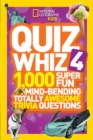 Quiz Whiz 4 : 1,000 Super Fun Mind-Bending Totally Awesome Trivia Questions - Book
