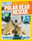 Mission: Polar Bear Rescue : All About Polar Bears and How to Save Them - Book