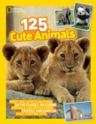 125 Cute Animals : Meet the Cutest Critters on the Planet, Including Animals You Never Knew Existed, and Some So Ugly They'Re Cute - Book