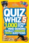 Quiz Whiz 5 : 1,000 Super Fun Mind-Bending Totally Awesome Trivia Questions - Book