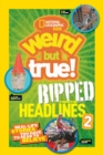Weird But True! Ripped from the Headlines 2 : Real-Life Stories You Have to Read to Believe - Book