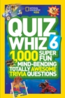 Quiz Whiz 6 : 1,000 Super Fun Mind-Bending Totally Awesome Trivia Questions - Book