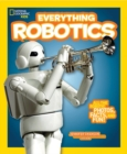 Everything Robotics : All the Photos, Facts, and Fun to Make You Race for Robots - Book