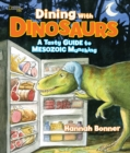 Dining With Dinosaurs : A Tasty Guide to Mesozoic Munching - Book