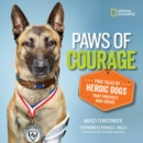 Paws of Courage : True Tales of Heroic Dogs That Protect and Serve - Book