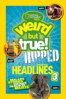 Weird But True! Ripped from the Headlines 3 : Real-Life Stories You Have to Read to Believe - Book