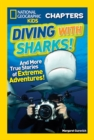 National Geographic Kids Chapters: Diving With Sharks! : And More True Stories of Extreme Adventures! - Book