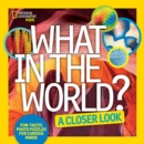 What in the World? A Closer Look : Fun-Tastic Photo Puzzles for Curious Minds - Book