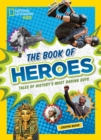 The Book of Heroes : Tales of History's Most Daring Guys - Book