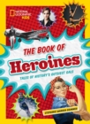 The Book of Heroines : Tales of History's Gutsiest Gals - Book