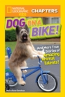 National Geographic Kids Chapters: Dog on a Bike : And More True Stories of Amazing Animal Talents! - Book