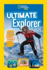 Ultimate Explorer Guide : Explore, Discover, and Create Your Own Adventures with Real National Geographic Explorers as Your Guides! - Book
