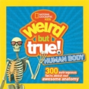 Weird But True Human Body : 300 Outrageous Facts about Your Awesome Anatomy - Book