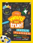 Weird But True! Daily Planner : 365 Days to Fill with School, Sports, Friends, and Fun! - Book