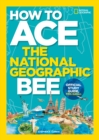 How to Ace the National Geographic Bee: Official Study Guide (National Geographic Bee) - eBook