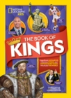 The Book of Kings : Magnificent Monarchs, Notorious Nobles, and More Distinguished Dudes Who Ruled the World - Book