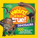 Weird But True Dinosaurs : 300 Dino-Mite Facts to Sink Your Teeth into - Book