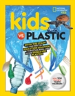 Kids vs. Plastic : Ditch the Straw and Find the Pollution Solution to Bottles, Bags, and Other Single-Use Plastics - Book