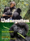 Unforgotten : The Wild Life of Dian Fossey and Her Relentless Quest to Save Mountain Gorillas - Book