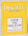 Disciple IV Under the Tree of Life: Study Manual : The Writings - John - Revelation - eBook