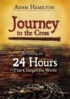 Journey to the Cross, Large Print Edition : Reflecting on 24 Hours That Changed the World - eBook