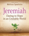 Jeremiah - Women's Bible Study Leader Guide : Daring to Hope in an Unstable World - eBook
