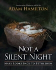 Not a Silent Night : Mary Looks Back to Bethlehem - eBook