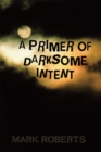 A Primer of Darksome Intent - eBook