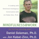 Mindfulness @ Work : A Leading with Emotional Intelligence Conversation with Jon Kabat-Zinn - eAudiobook