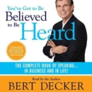 You've Got to Be Believed to Be Heard, 2nd Edition : The Complete Book of Speaking . . . in Business and in Life! - eAudiobook