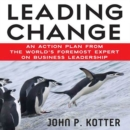 Leading Change : An Action Plan from The World's Foremost Expert on Business Leadership - eAudiobook