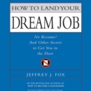 How to Land Your Dream Job : No Resume! And Other Secrets to Get You in the Door - eAudiobook