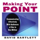 Making Your Point : Communicating Effectively with Audiences of One to One Million - eAudiobook