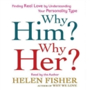 Why Him? Why Her? : Finding Real Love By Understanding Your Personality Type - eAudiobook