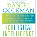 Ecological Intelligence : How Knowing the Hidden Impacts of What We Buy Can Change Everything - eAudiobook