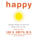 Happy : Simple Steps to Get the Most Out of Life - eAudiobook