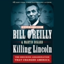 Killing Lincoln : The Shocking Assassination that Changed America Forever - eAudiobook