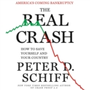 The Real Crash : America's Coming Bankruptcy - How to Save Yourself and Your Country - eAudiobook