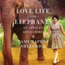 Love, Life, and Elephants : An African Love Story - eAudiobook