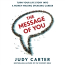 The Message of You : Turn Your Life Story into a Money-Making Speaking Career - eAudiobook