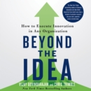Beyond the Idea : How to Execute Innovation in Any Organization - eAudiobook